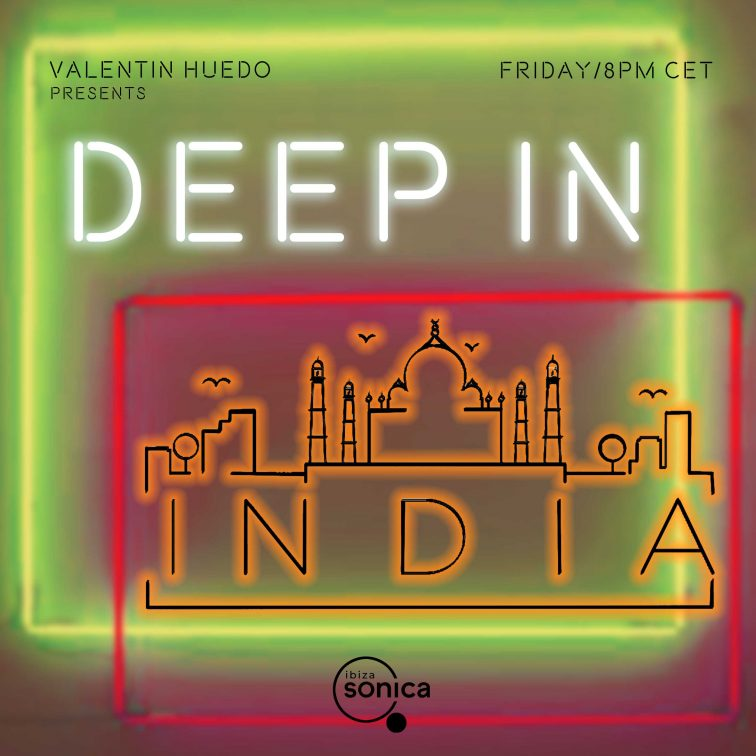 Deep in India radio show with Valentín Huedo in Ibiza Sonica Radio